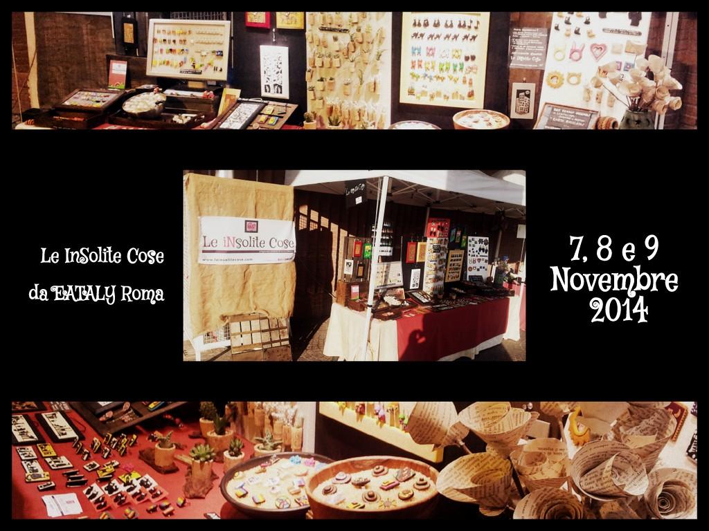 dal 7 al 9 novembre 2014 le InSolite Cose al mercatino degli artisti di EATALY ROMA
